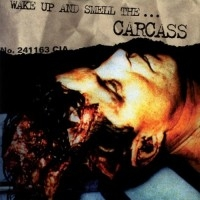 Wake Up And Smell The... Carcass  [Compilation]