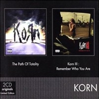 The Path Of Totality / Korn III: Remember Who You Are  [Compilation]