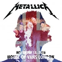 Live Metallica: House Of Vans In London, United Kingdom  [Live]